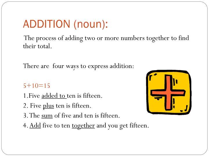 ADDITION (noun):