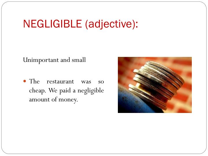NEGLIGIBLE (adjective):