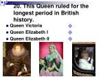 20 this queen ruled for the longest period in british history