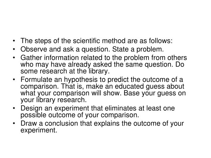 The steps of the scientific method are as follows: