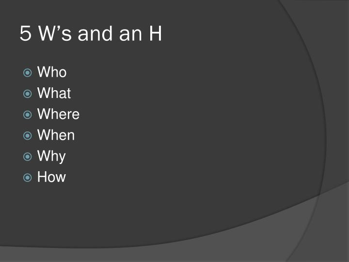 5 W's and an H