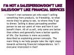 i m not a salesperson don t like sales don t like financial services