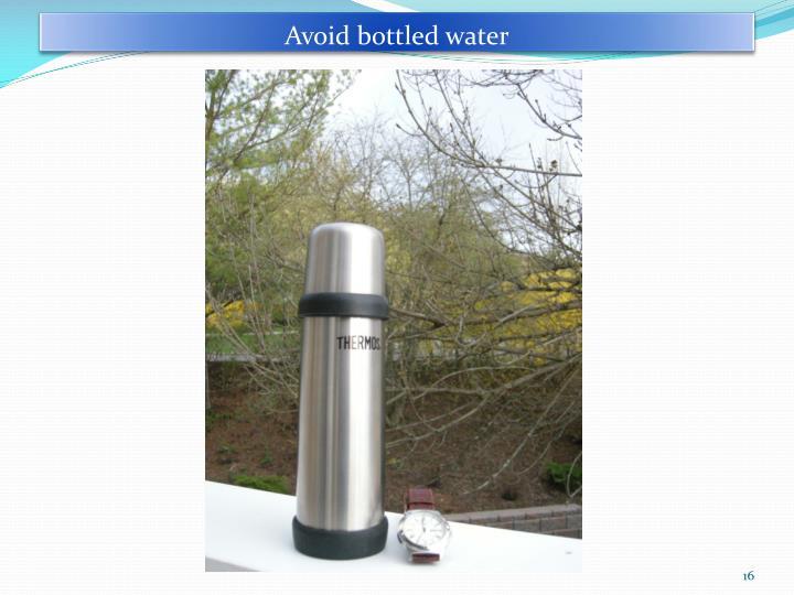 Avoid bottled water