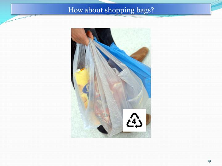 How about shopping bags?