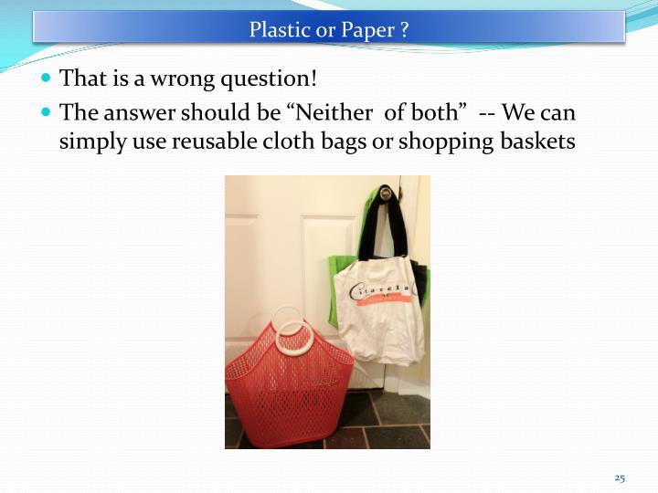Plastic or Paper ?