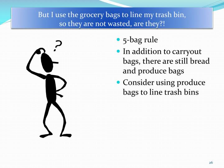 But I use the grocery bags to line my trash bin,
