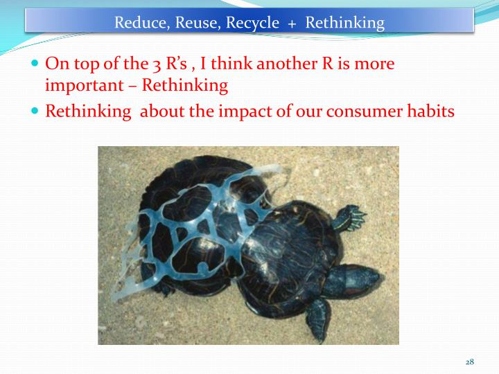 Reduce, Reuse, Recycle  +  Rethinking