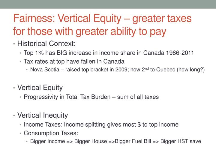 Fairness: Vertical Equity – greater taxes for those with greater ability to pay