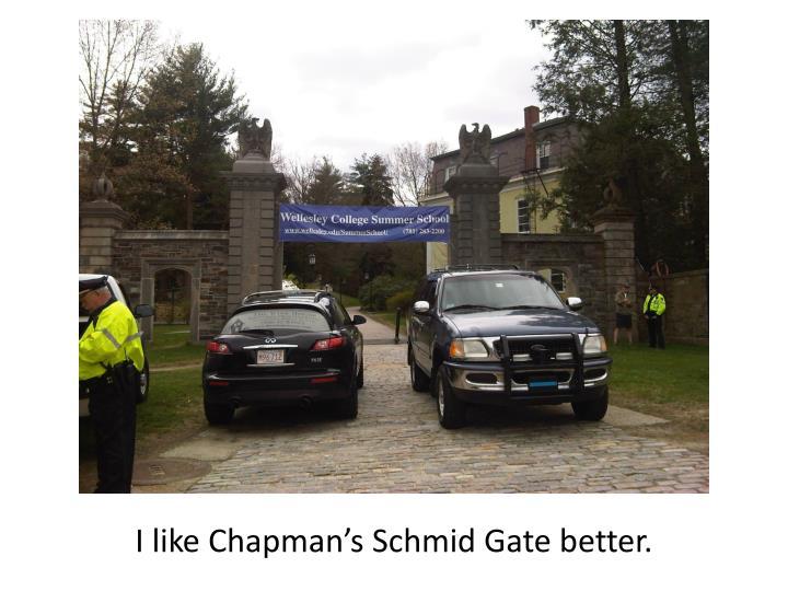 I like Chapman's Schmid Gate better.