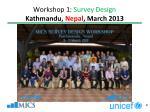 workshop 1 survey design kathmandu nepal march 2013