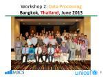 workshop 2 data processing bangkok thailand june 2013