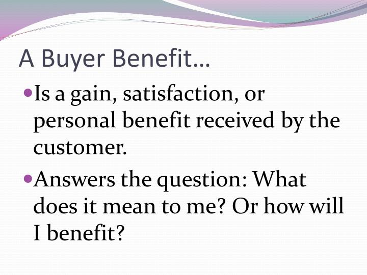 A Buyer Benefit…