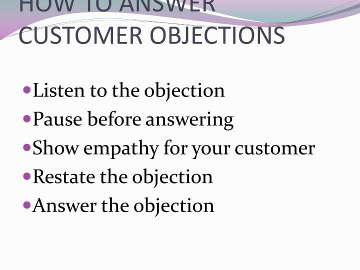 HOW TO ANSWER CUSTOMER OBJECTIONS