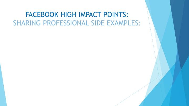 FACEBOOK HIGH IMPACT POINTS: