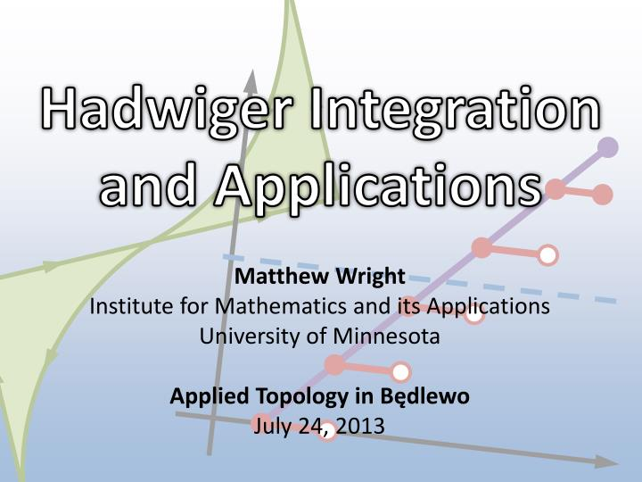 Hadwiger integration and applications