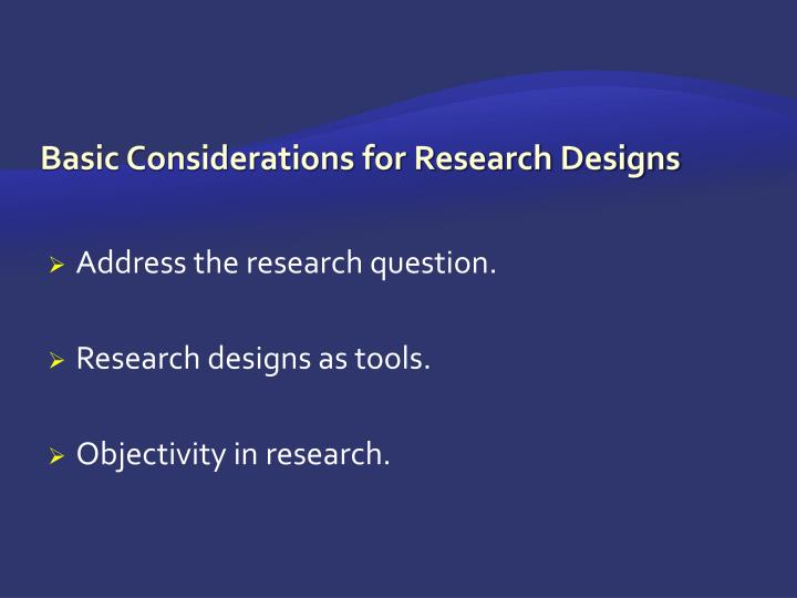 Basic considerations for research designs