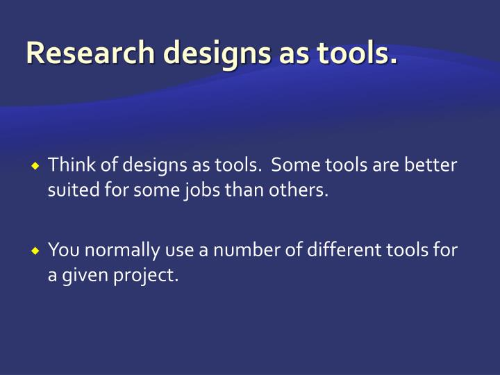 Research designs as tools.
