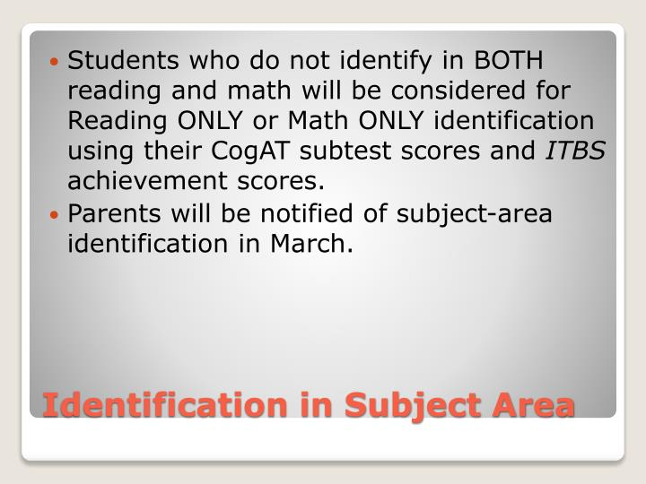 Students who do not identify in BOTH reading and math will be considered for Reading ONLY or Math ONLY identification using their