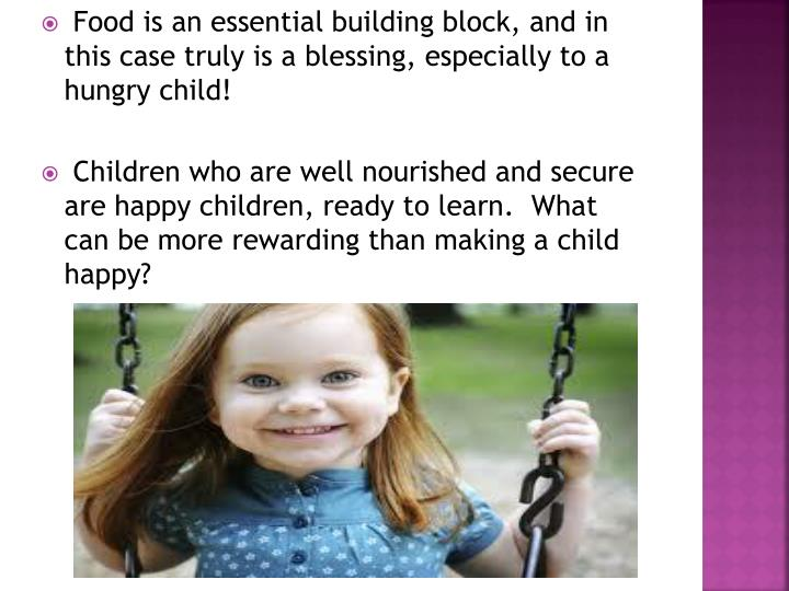 Food is an essential building block, and in this case truly is a blessing, especially to a hungry child!