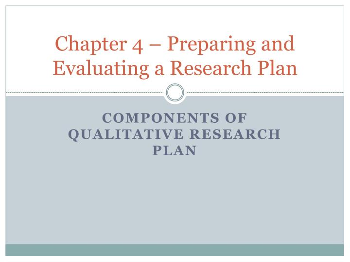Chapter 4 – Preparing and Evaluating a Research Plan