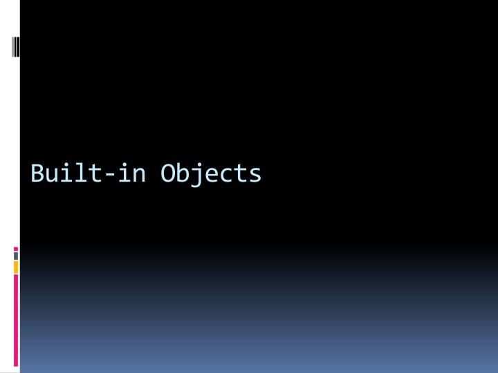 Built-in Objects