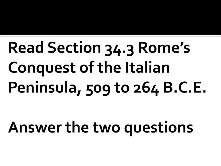 Read Section 34.3 Rome's Conquest of the Italian Peninsula, 509 to 264 B.C.E.