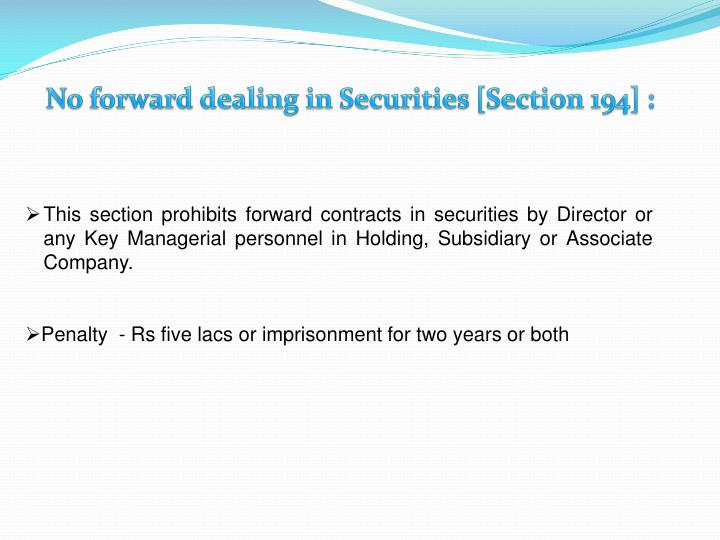 No forward dealing in Securities [Section 194] :