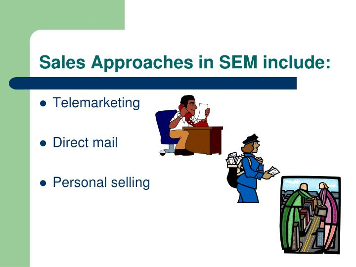 Sales Approaches in SEM include: