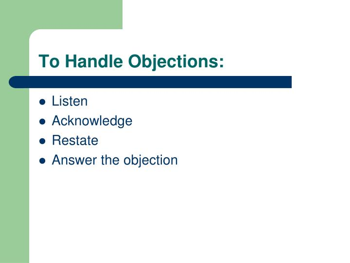To Handle Objections: