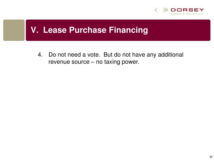 V.  Lease Purchase Financing