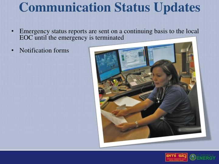 Emergency status reports are sent on a continuing basis to the local EOC until the emergency is terminated