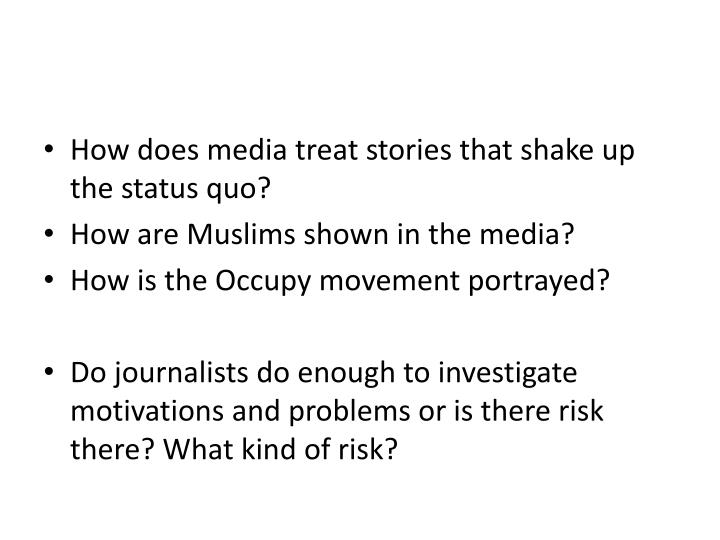 How does media treat stories that shake up the status quo?