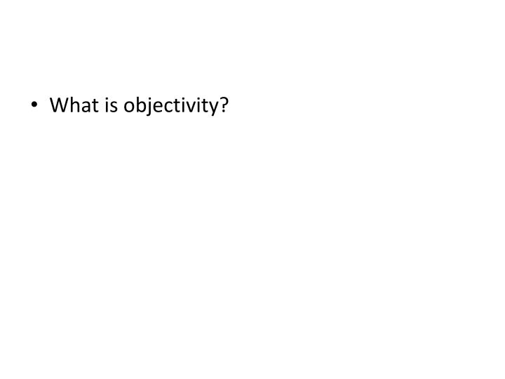 What is objectivity?