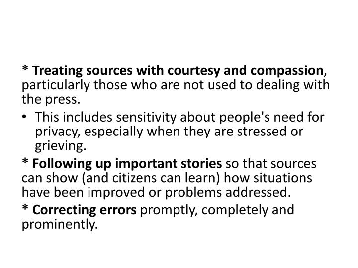* Treating sources with courtesy and compassion