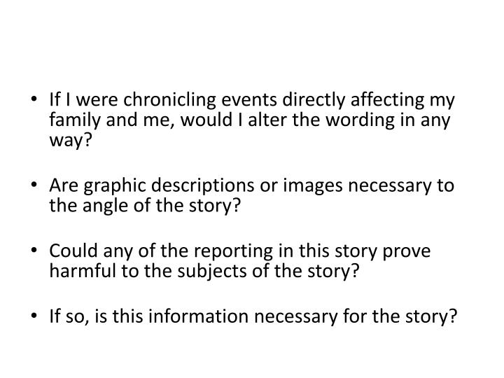 If I were chronicling events directly affecting my family and me, would I alter the wording in any way?