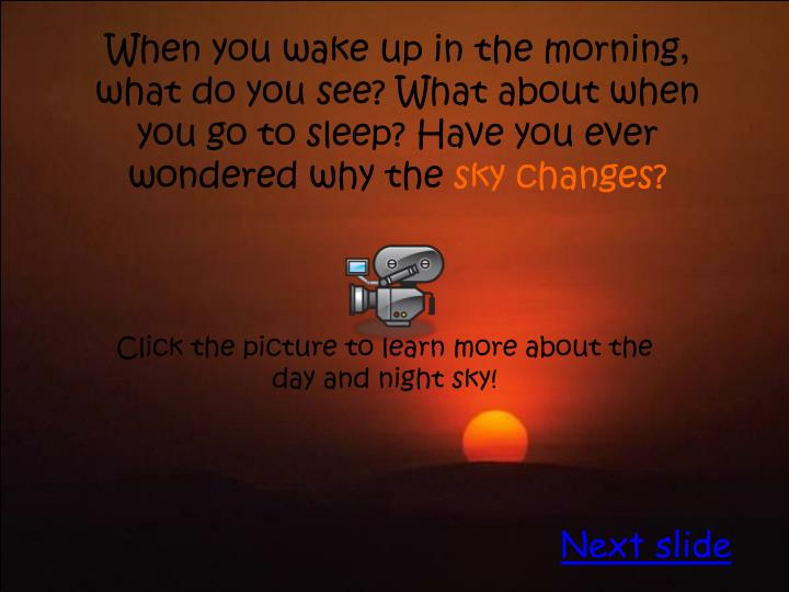 When you wake up in the morning, what do you see? What about when you go to sleep? Have you ever wondered why the