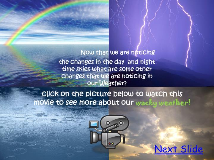 Now that we are noticing the changes in the day  and night time skies what are some other changes that we are noticing in our Weather?