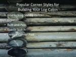 popular corner styles for building your log cabin