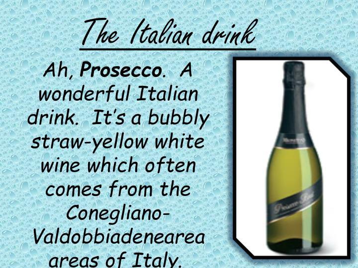 The Italian drink