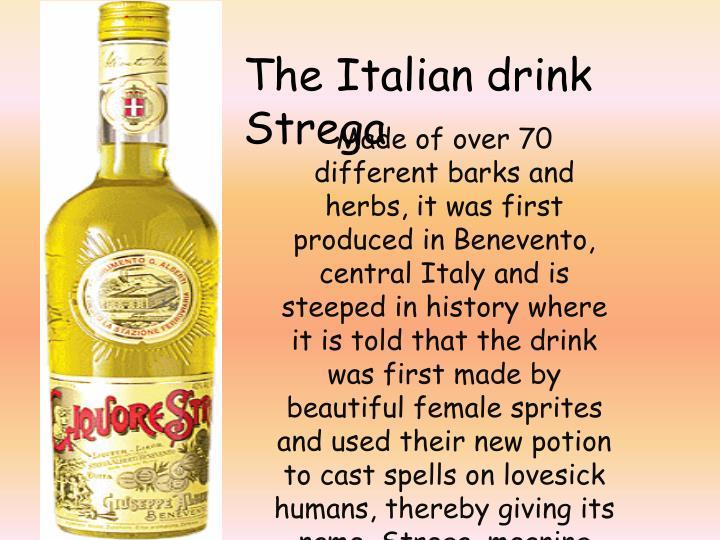 The Italian drink Strega
