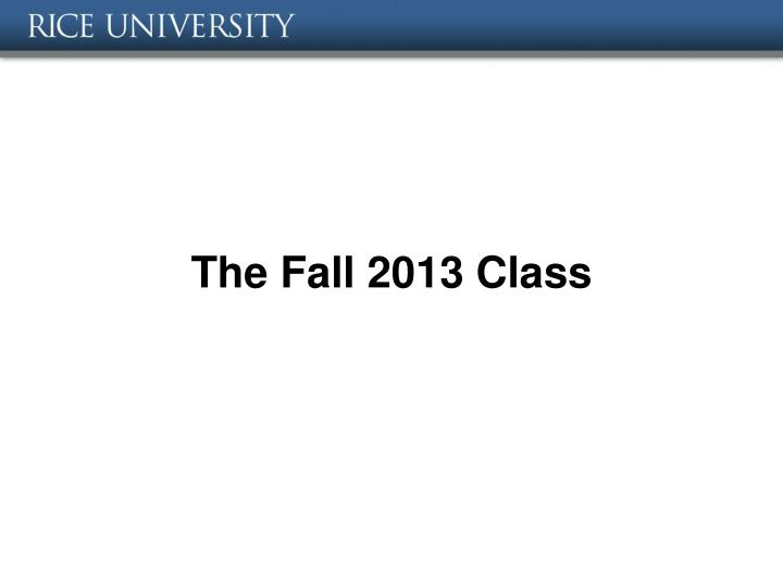 The fall 2013 class
