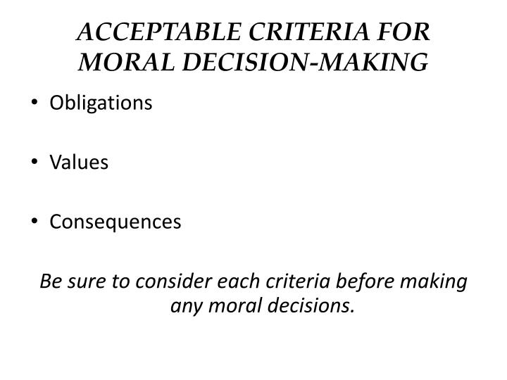 ACCEPTABLE CRITERIA FOR MORAL DECISION-MAKING