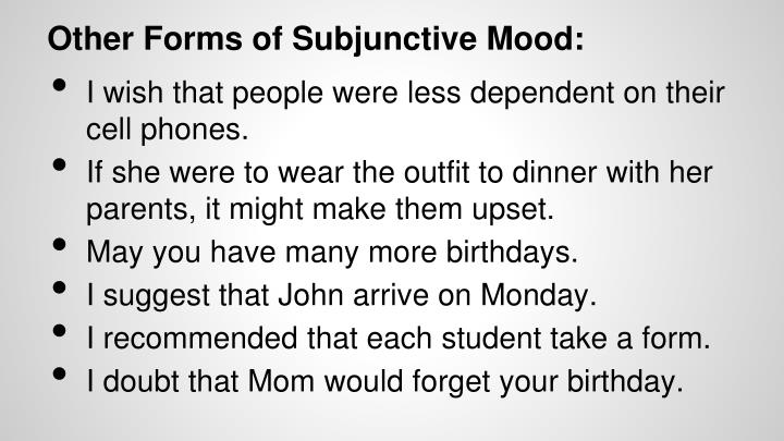 Other Forms of Subjunctive Mood: