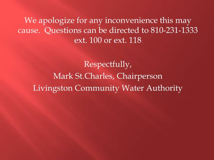 We apologize for any inconvenience this may cause.  Questions can be directed to 810-231-1333 ext. 100 or ext. 118