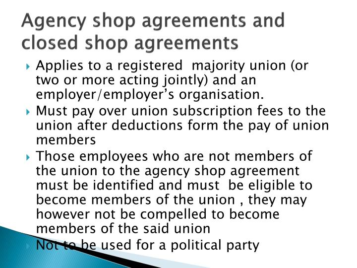 Agency shop agreements and closed shop agreements