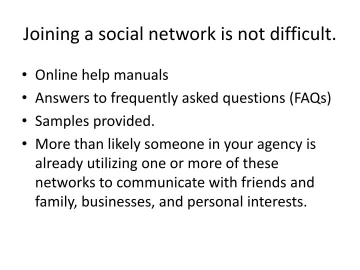 Joining a social network is not difficult.