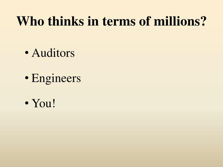 Who thinks in terms of millions?
