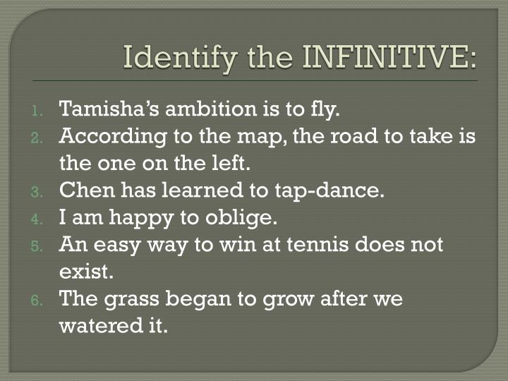 Identify the INFINITIVE: