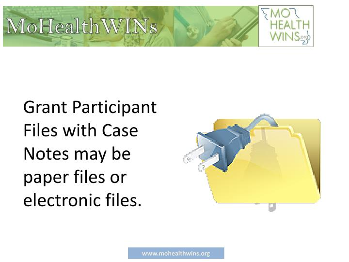 Grant Participant Files with Case Notes may be paper files or electronic files.