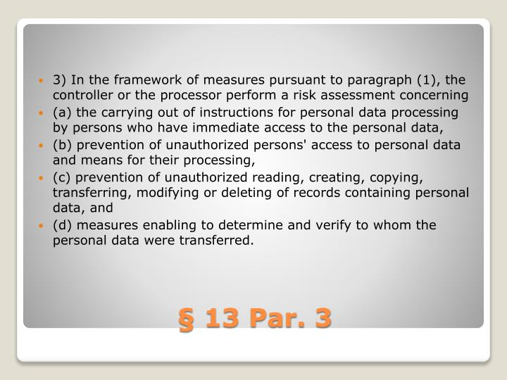 3) In the framework of measures pursuant to paragraph (1), the controller or the processor perform a risk assessment concerning